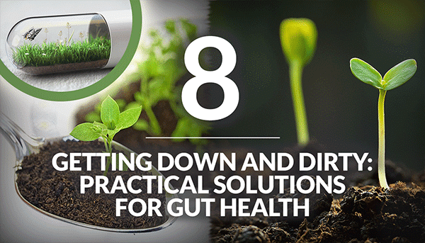 Getting Down & Dirty: Practical Solutions For Gut Health